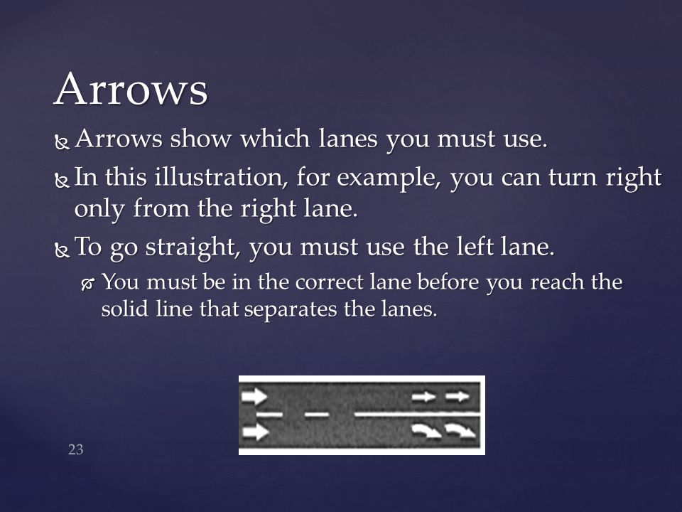 Arrows Arrows show which lanes you must use.