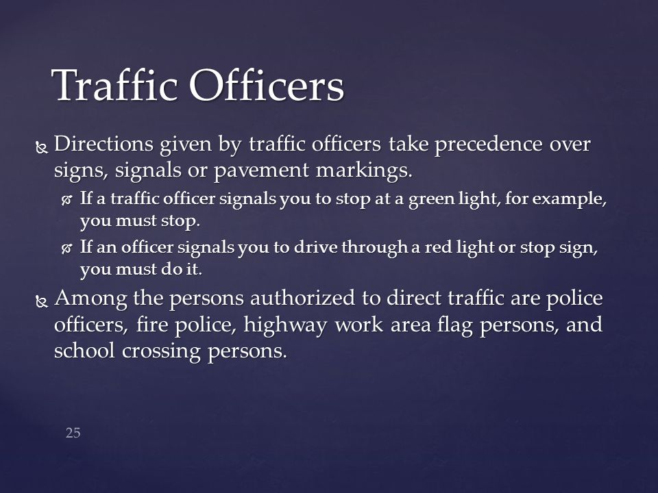 Traffic Officers Directions given by traffic officers take precedence over signs, signals or pavement markings.