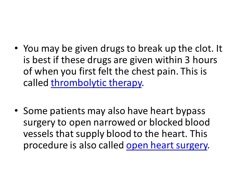 You may be given drugs to break up the clot