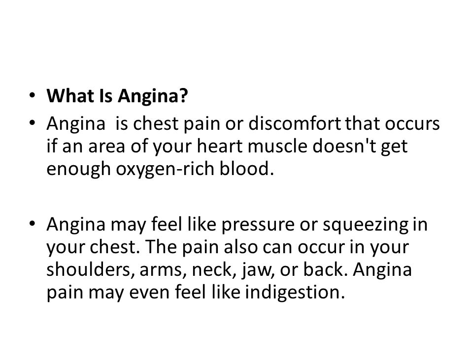 What Is Angina Angina is chest pain or discomfort that occurs if an area of your heart muscle doesn t get enough oxygen-rich blood.