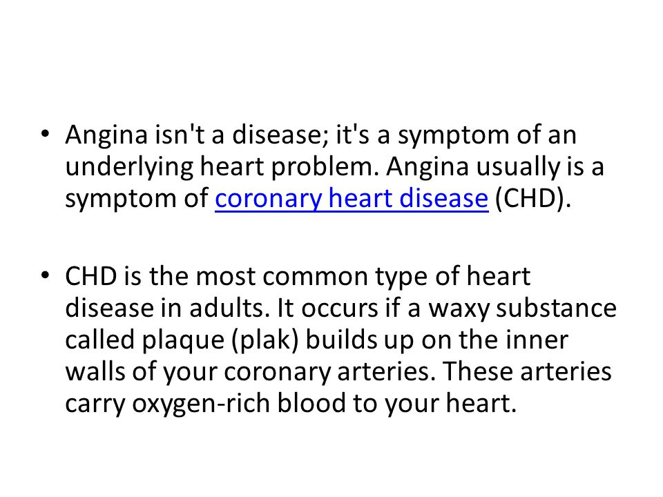 Angina isn t a disease; it s a symptom of an underlying heart problem