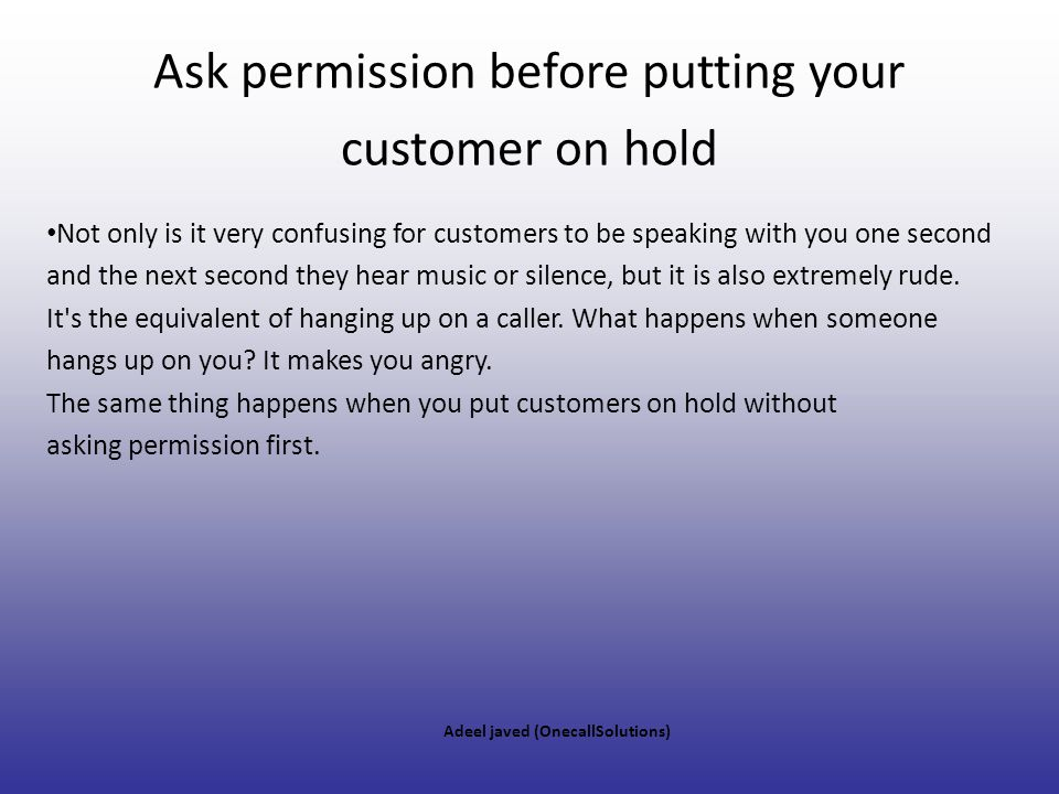 Ask permission before putting your customer on hold