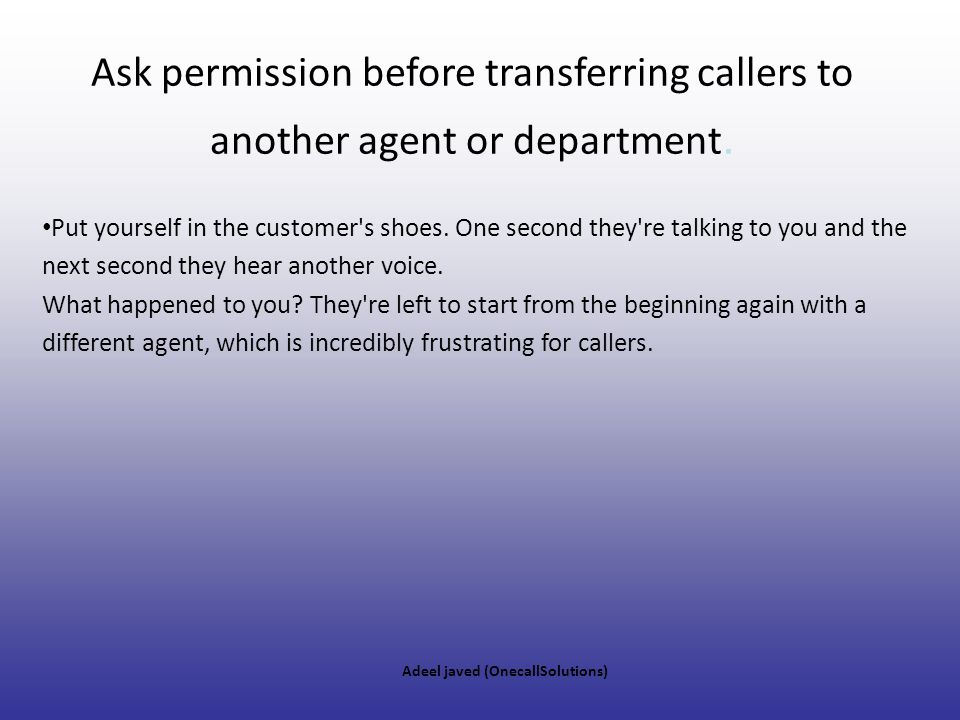 Ask permission before transferring callers to another agent or department.