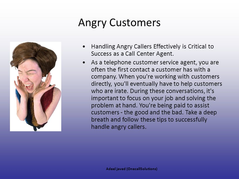 Angry Customers Handling Angry Callers Effectively is Critical to Success as a Call Center Agent.