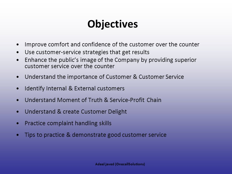 Objectives Improve comfort and confidence of the customer over the counter. Use customer-service strategies that get results.