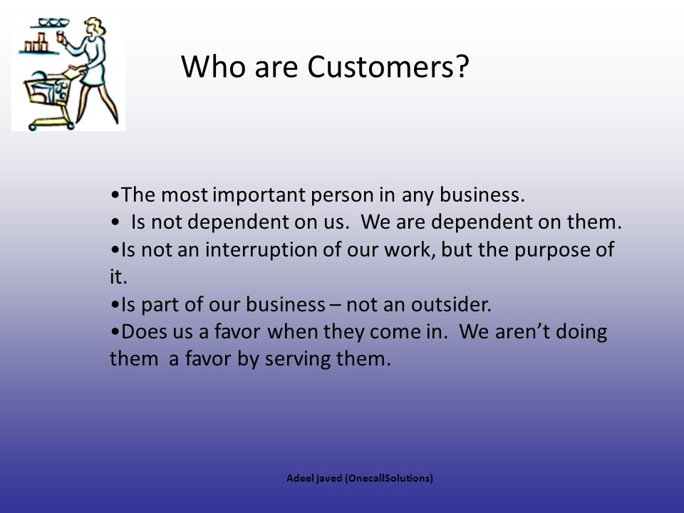 Who are Customers The most important person in any business.