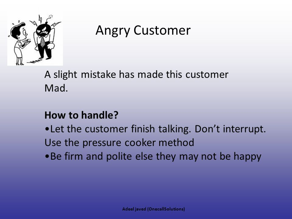 Angry Customer A slight mistake has made this customer Mad.