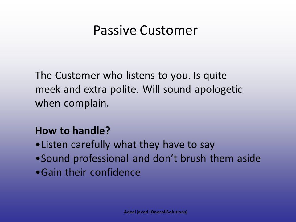 Passive Customer The Customer who listens to you. Is quite