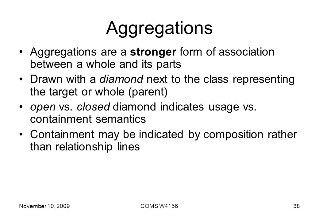 Aggregations Aggregations are a stronger form of association between a whole and its parts.
