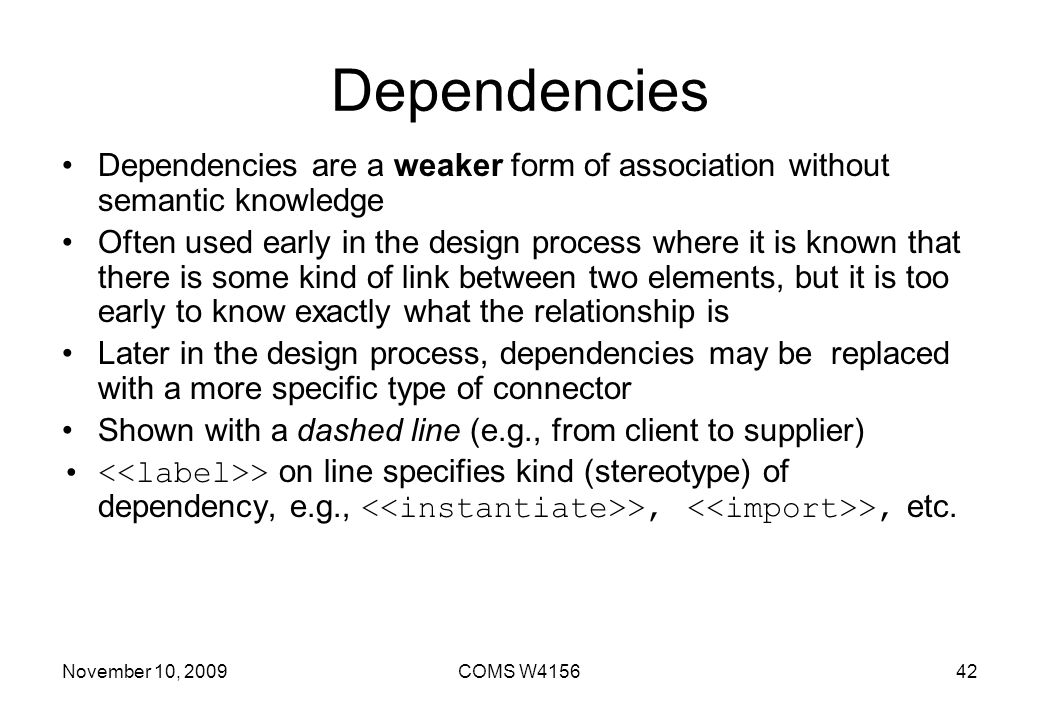 Dependencies Dependencies are a weaker form of association without semantic knowledge.
