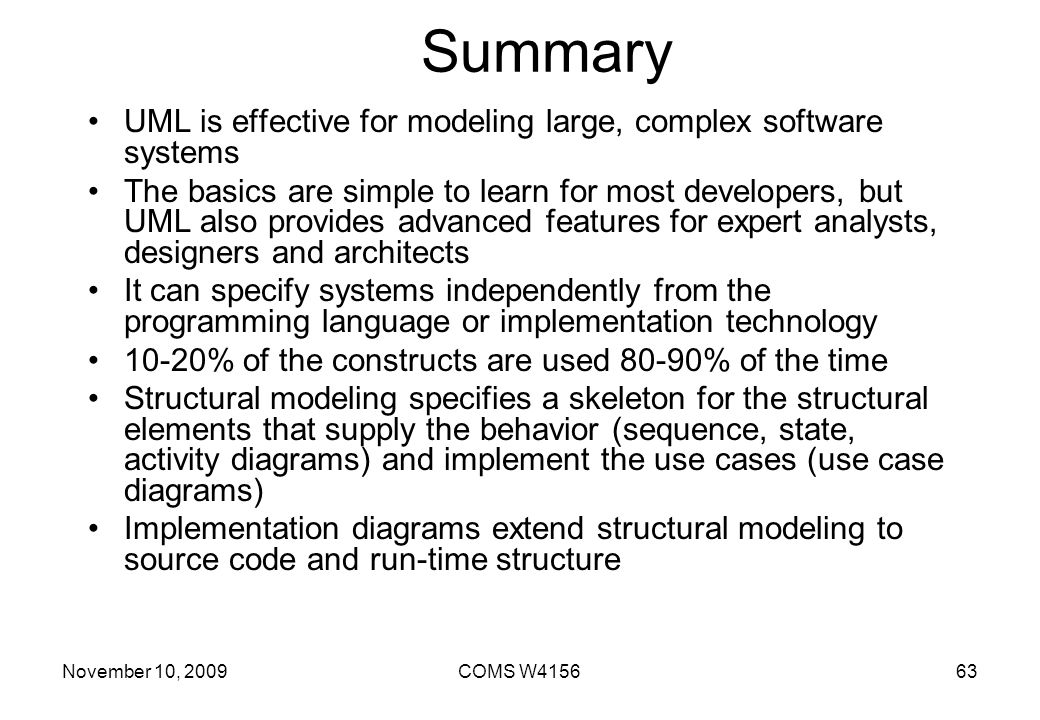Summary UML is effective for modeling large, complex software systems