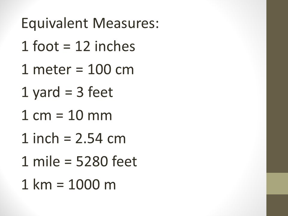 35 Equivalent Measures  Inches  Cm  Feet  Mm   Mile  Km 1000 M