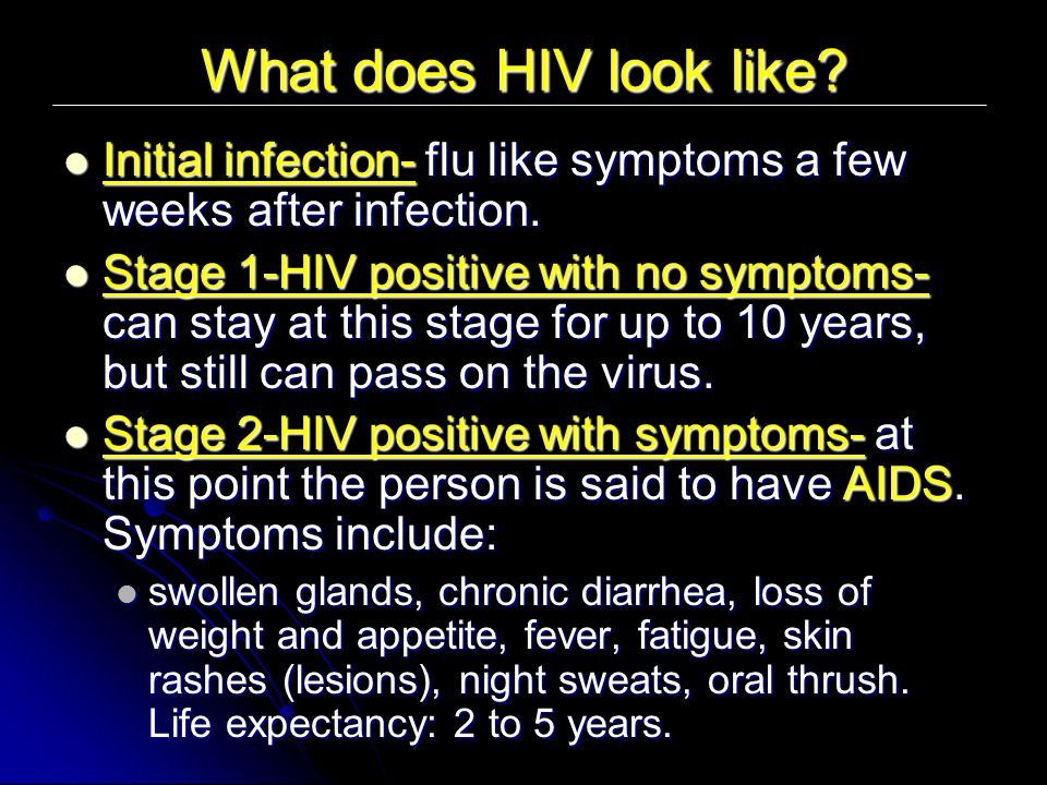 What does HIV look like Initial infection- flu like symptoms a few weeks after infection.