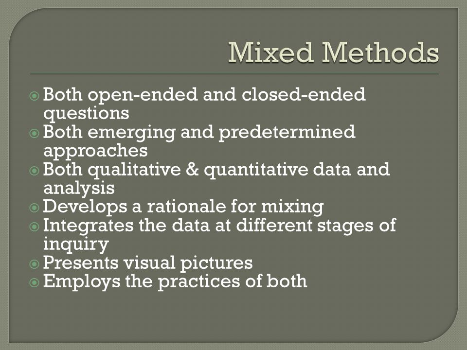 Mixed Methods Both open-ended and closed-ended questions