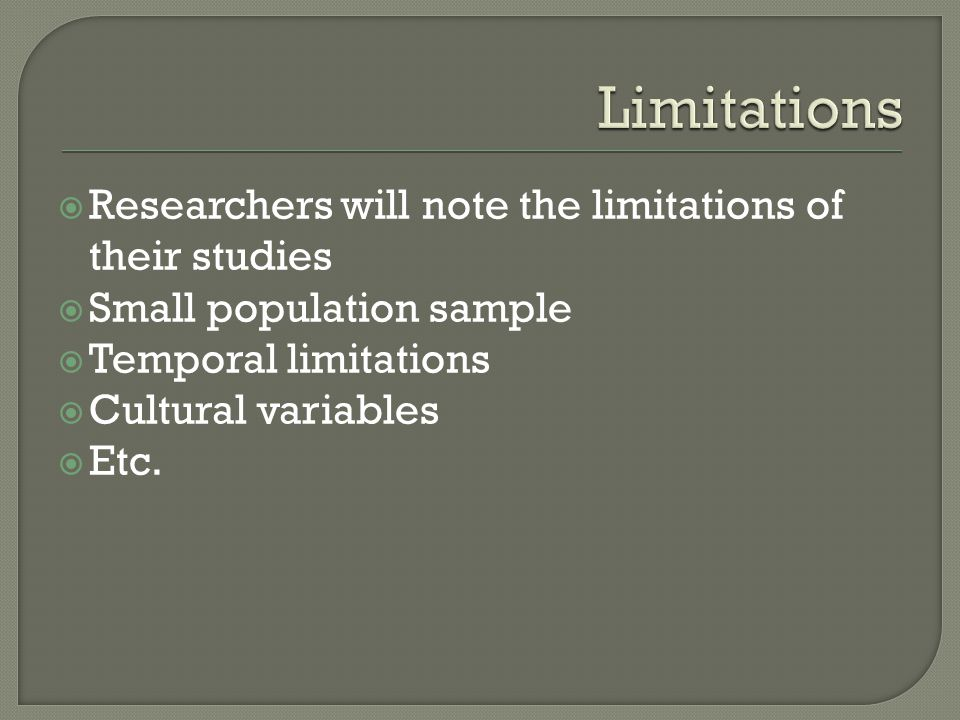 Limitations Researchers will note the limitations of their studies