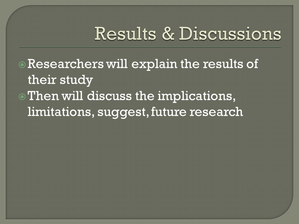 Results & Discussions Researchers will explain the results of their study.