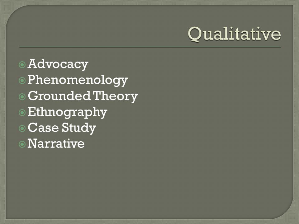 Qualitative Advocacy Phenomenology Grounded Theory Ethnography