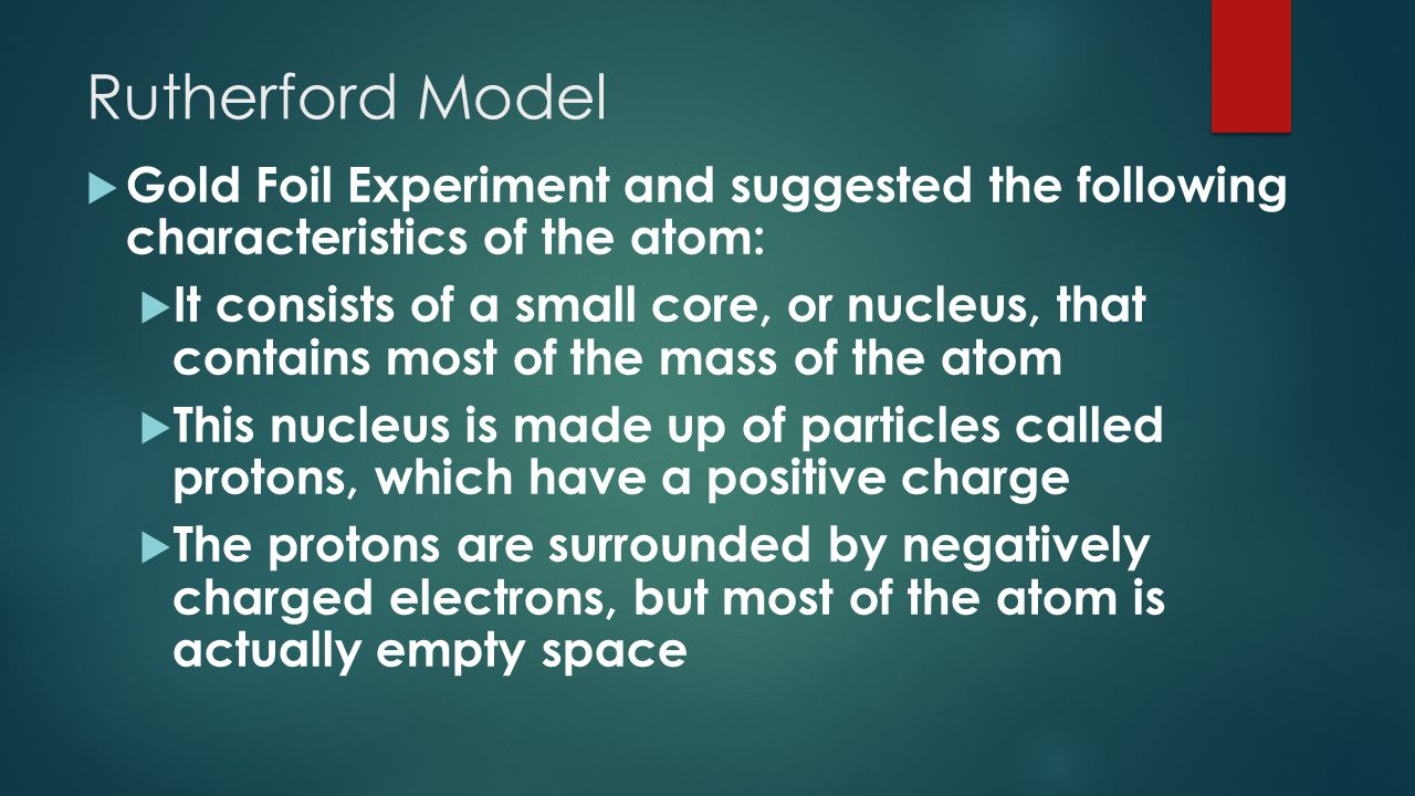 Rutherford Model Gold Foil Experiment and suggested the following characteristics of the atom: