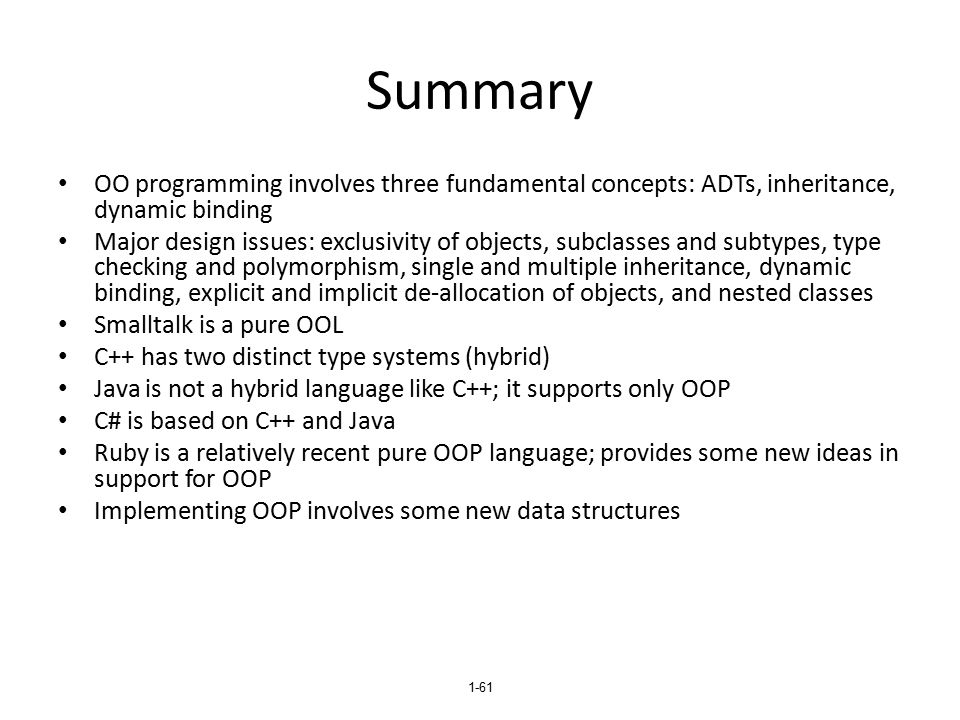 Summary OO programming involves three fundamental concepts: ADTs, inheritance, dynamic binding.