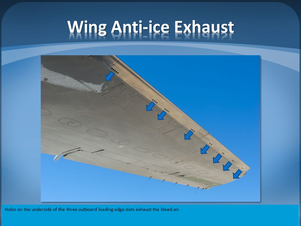 Wing Anti-ice Exhaust Holes on the underside of the three outboard leading edge slats exhaust the bleed air.