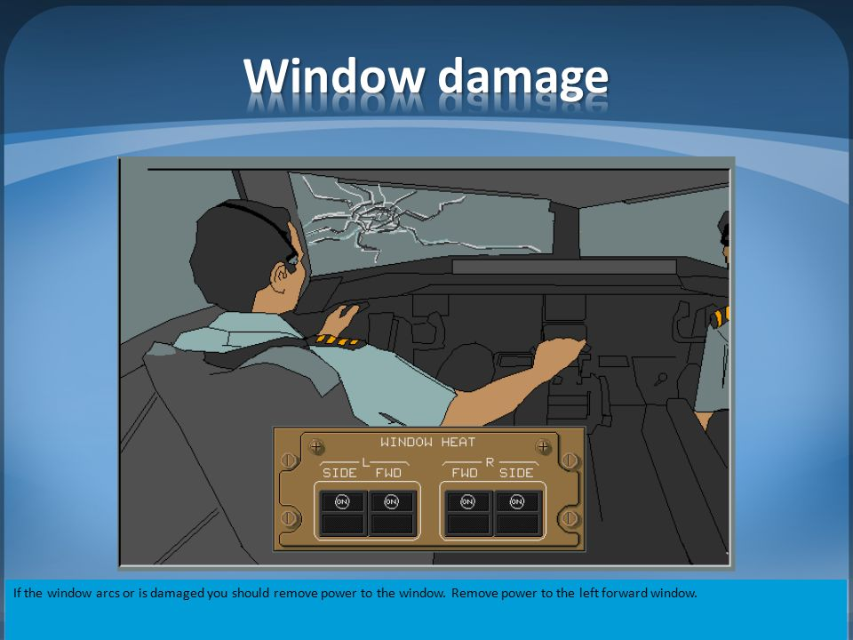 Window damage If the window arcs or is damaged you should remove power to the window.