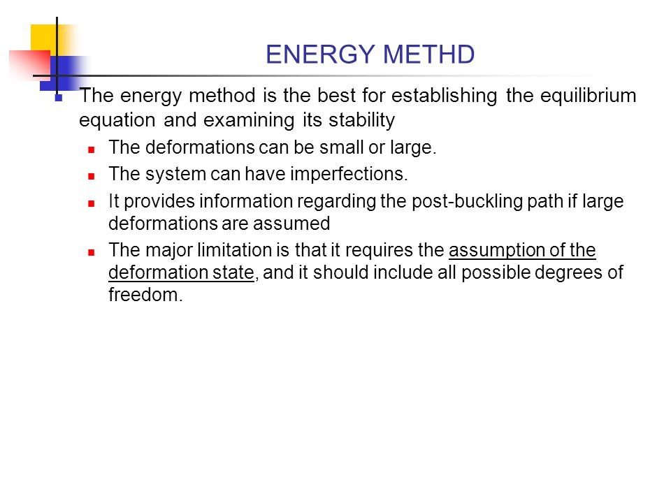 ENERGY METHD The energy method is the best for establishing the equilibrium equation and examining its stability.