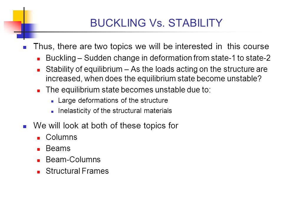 BUCKLING Vs. STABILITY Thus, there are two topics we will be interested in this course.