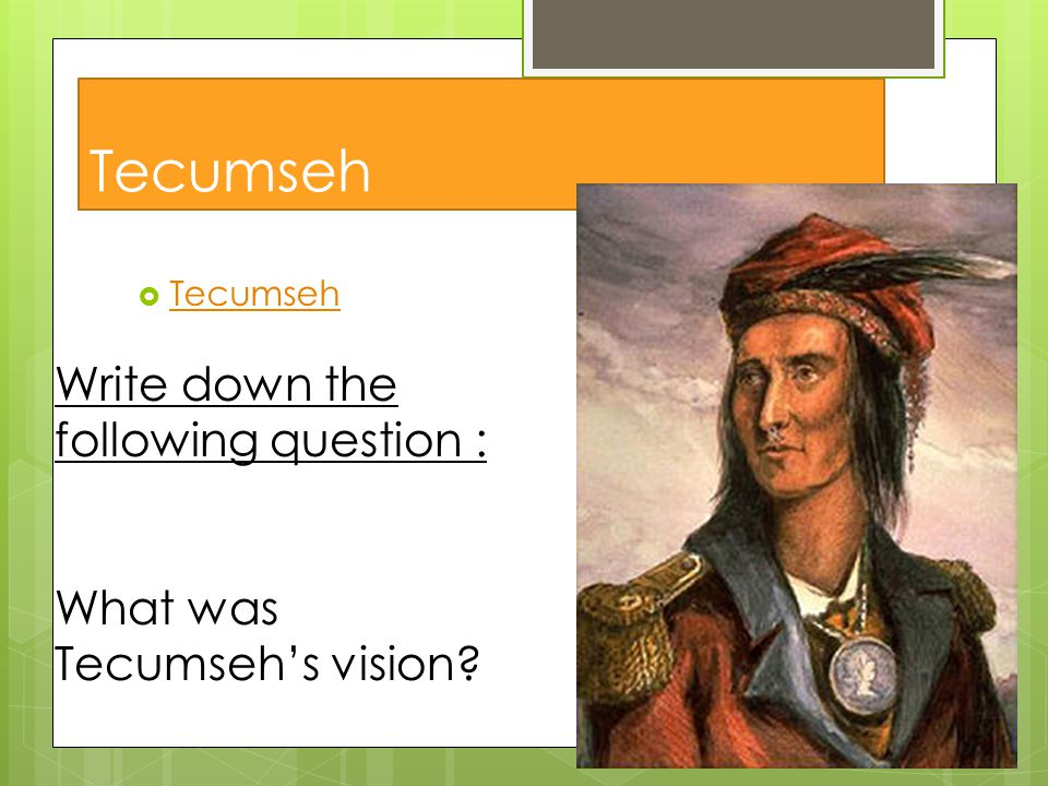 Tecumseh Write down the following question :