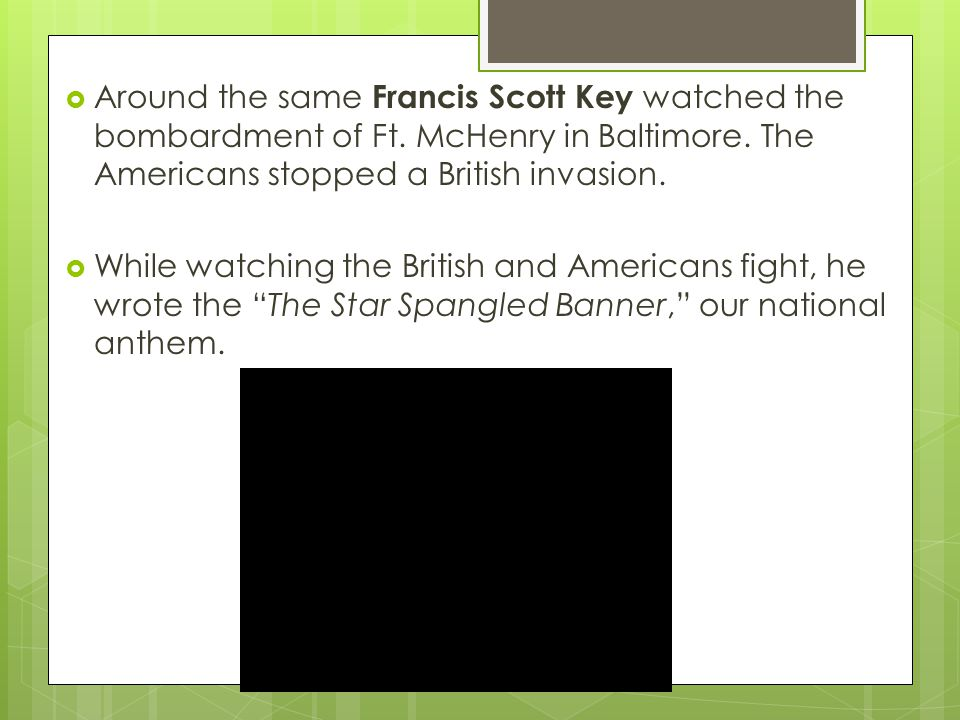 Around the same Francis Scott Key watched the bombardment of Ft