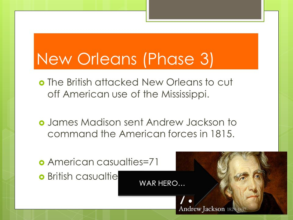 New Orleans (Phase 3) The British attacked New Orleans to cut off American use of the Mississippi.
