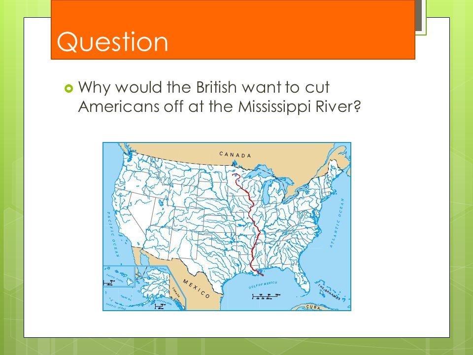 Question Why would the British want to cut Americans off at the Mississippi River