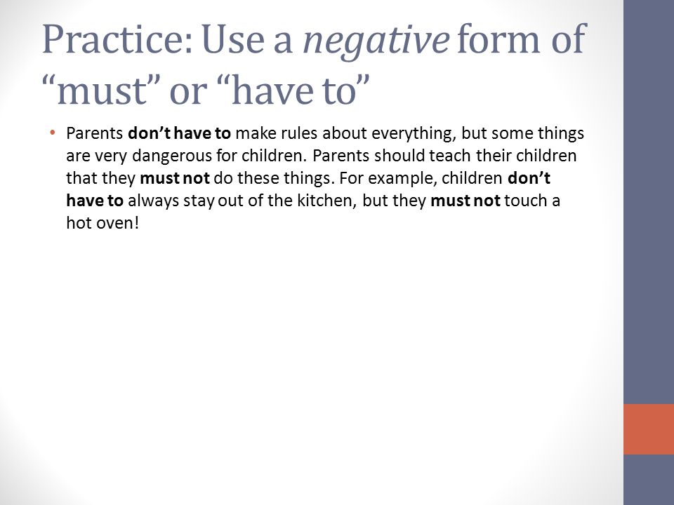 Practice: Use a negative form of must or have to