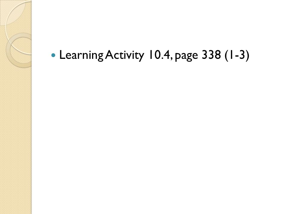 Learning Activity 10.4, page 338 (1-3)