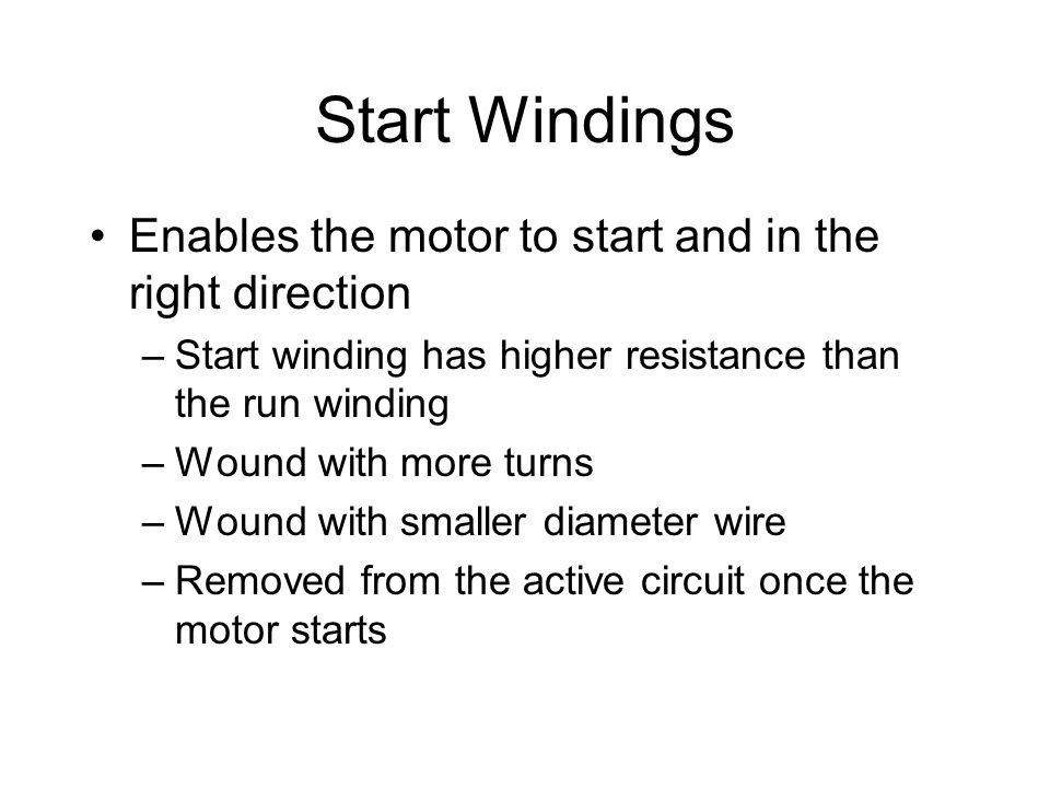 Start Windings Enables the motor to start and in the right direction