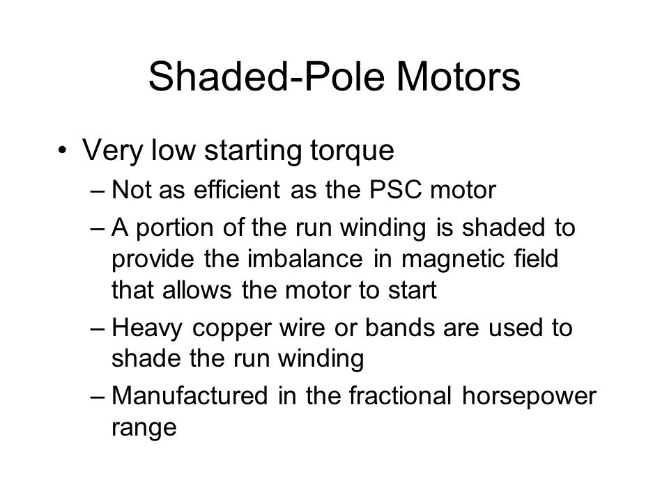 Shaded-Pole Motors Very low starting torque