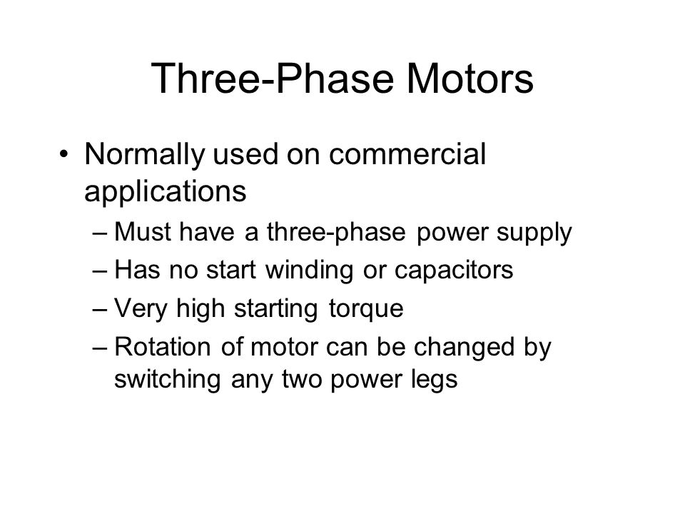 Three-Phase Motors Normally used on commercial applications