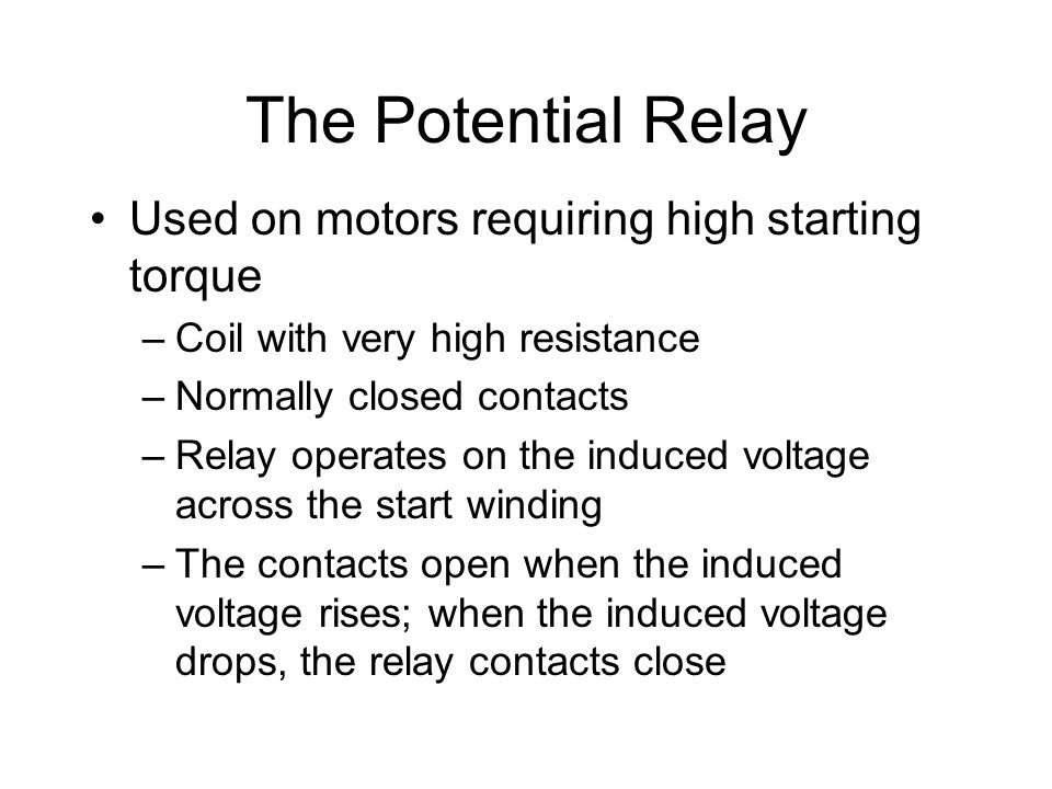 The Potential Relay Used on motors requiring high starting torque