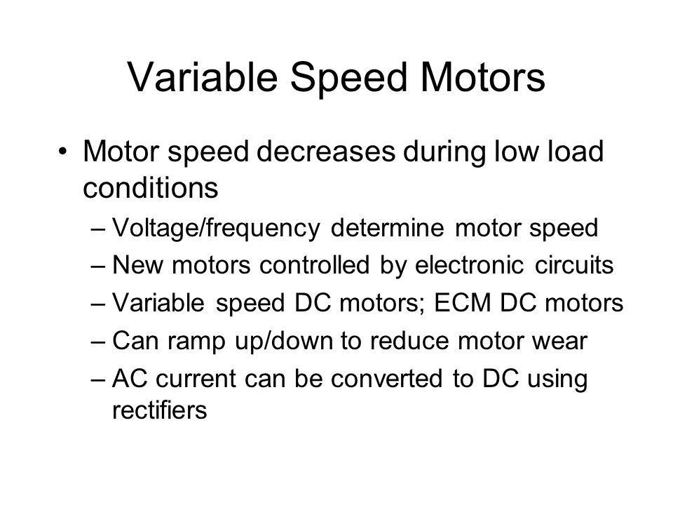 Variable Speed Motors Motor speed decreases during low load conditions