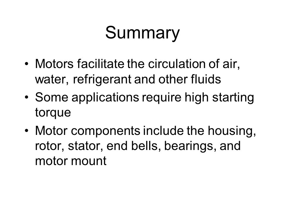 Summary Motors facilitate the circulation of air, water, refrigerant and other fluids. Some applications require high starting torque.