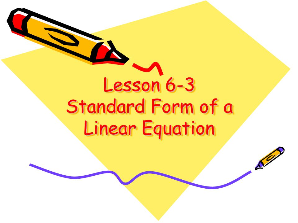 Lesson 6-3 Standard Form of a Linear Equation