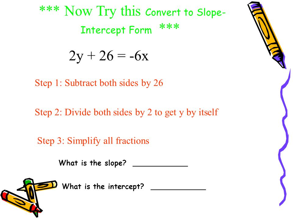 *** Now Try this Convert to Slope-Intercept Form ***