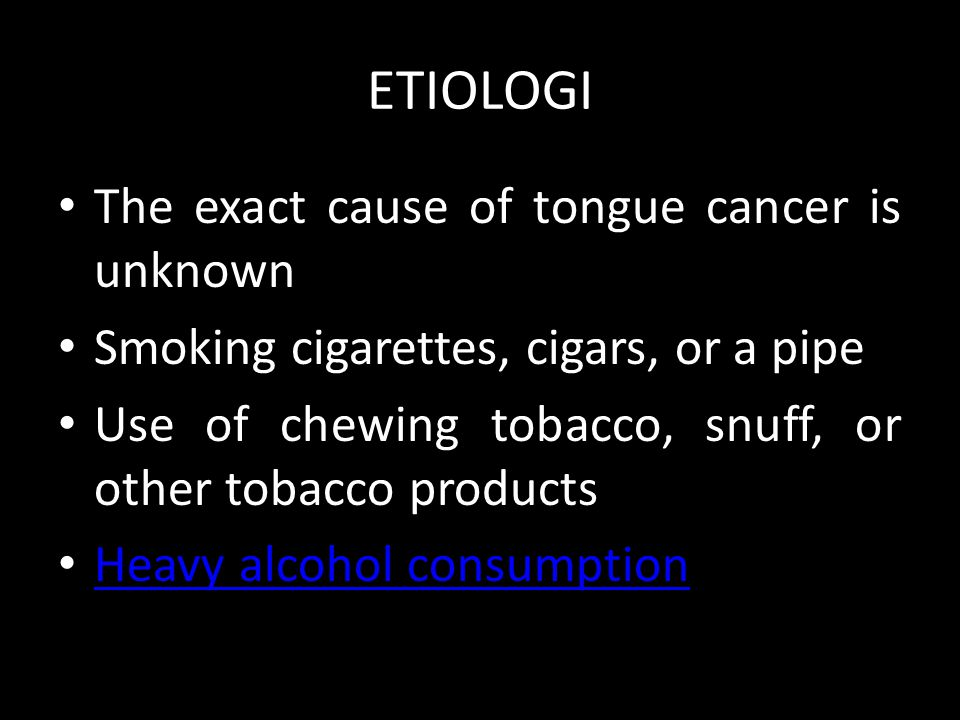 ETIOLOGI The exact cause of tongue cancer is unknown