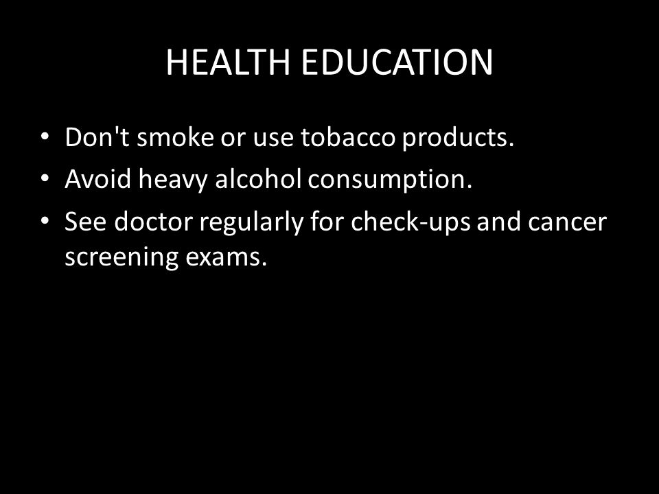 HEALTH EDUCATION Don t smoke or use tobacco products.