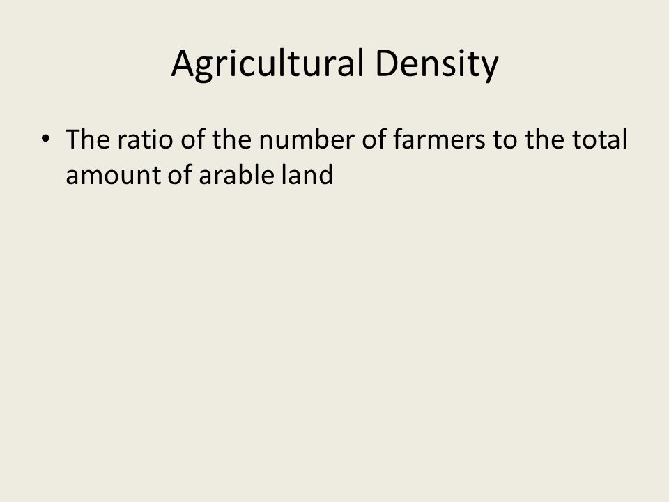 Agricultural Density The ratio of the number of farmers to the total amount of arable land