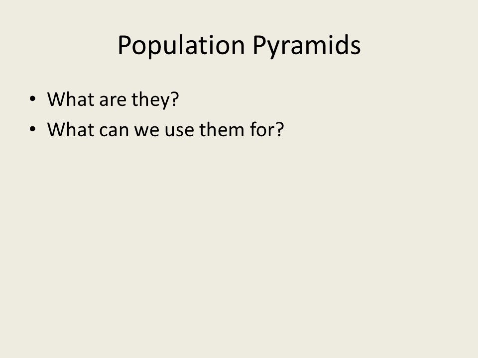 Population Pyramids What are they What can we use them for