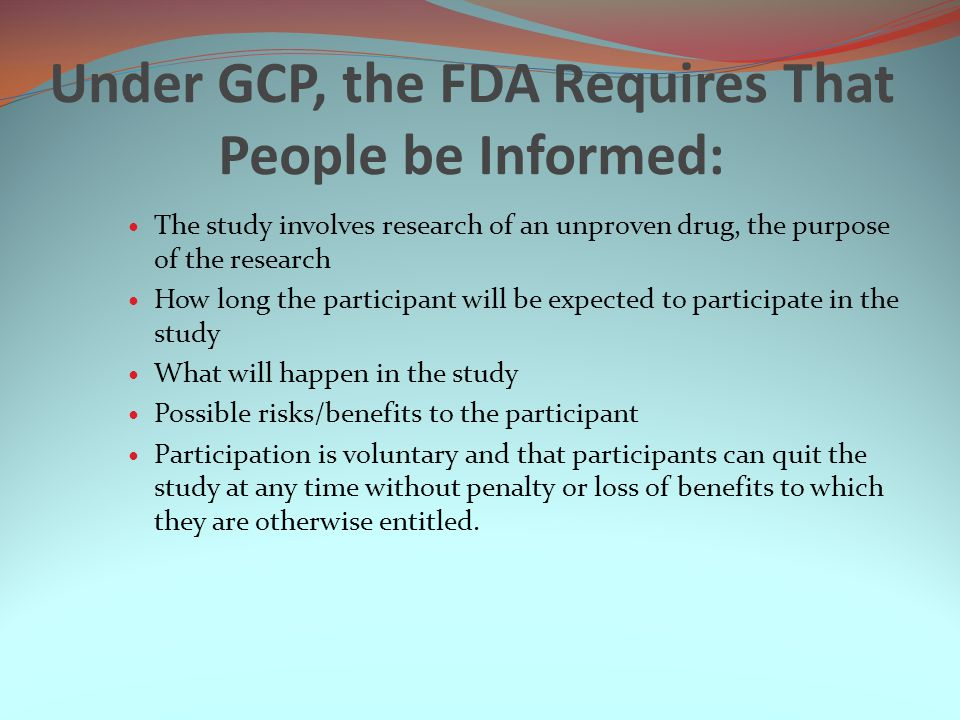 Under GCP, the FDA Requires That People be Informed: