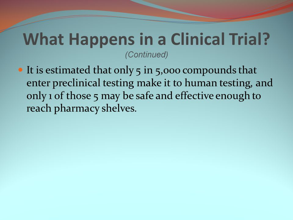 What Happens in a Clinical Trial (Continued)