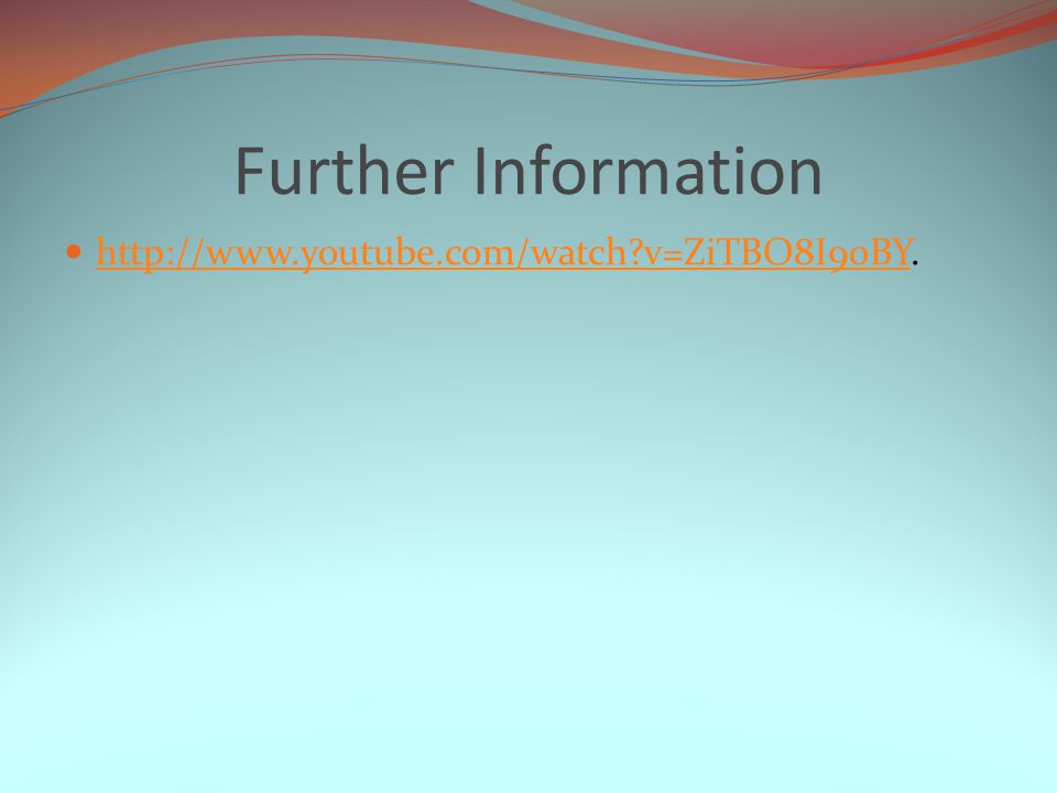 Further Information   v=ZiTBO8I9oBY.