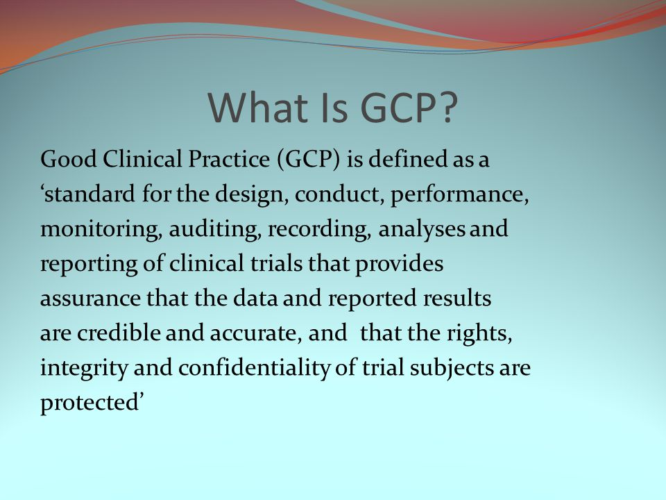 What Is GCP Good Clinical Practice (GCP) is defined as a