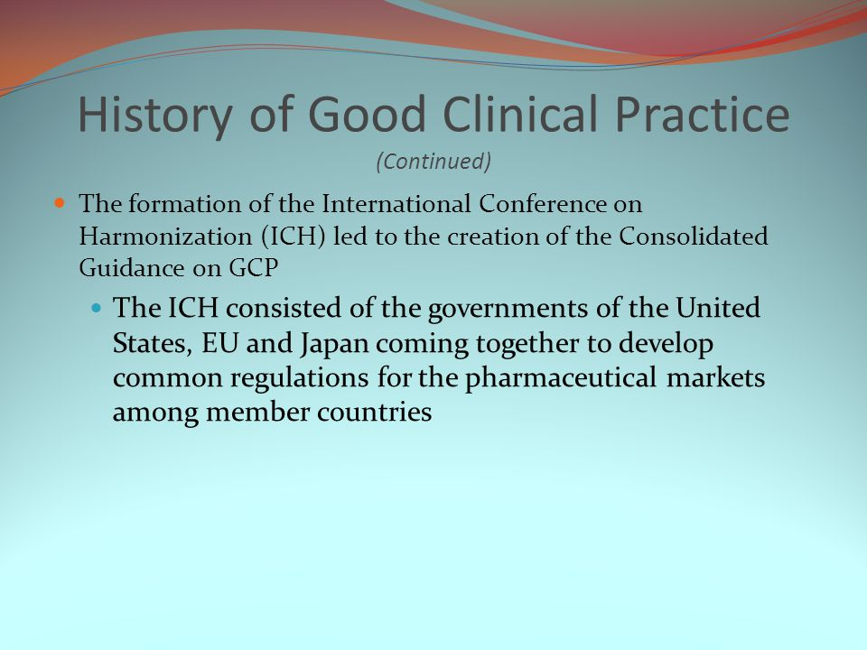History of Good Clinical Practice (Continued)